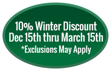 10% Winter Discount - Dec 15th thru March 15th - *Exclusions May Apply